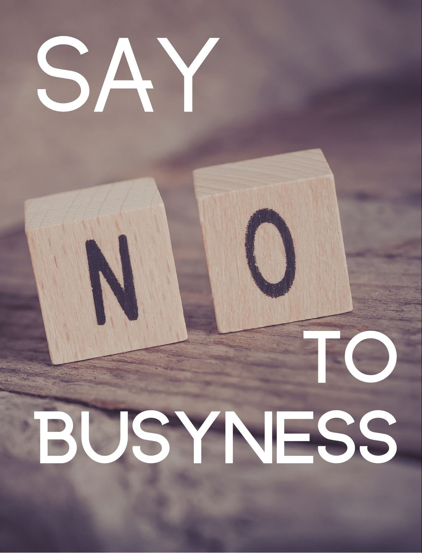 Say NO To Busyness