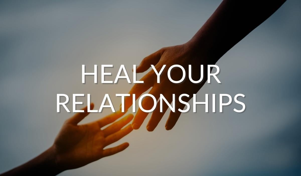 Heal Your Relationships