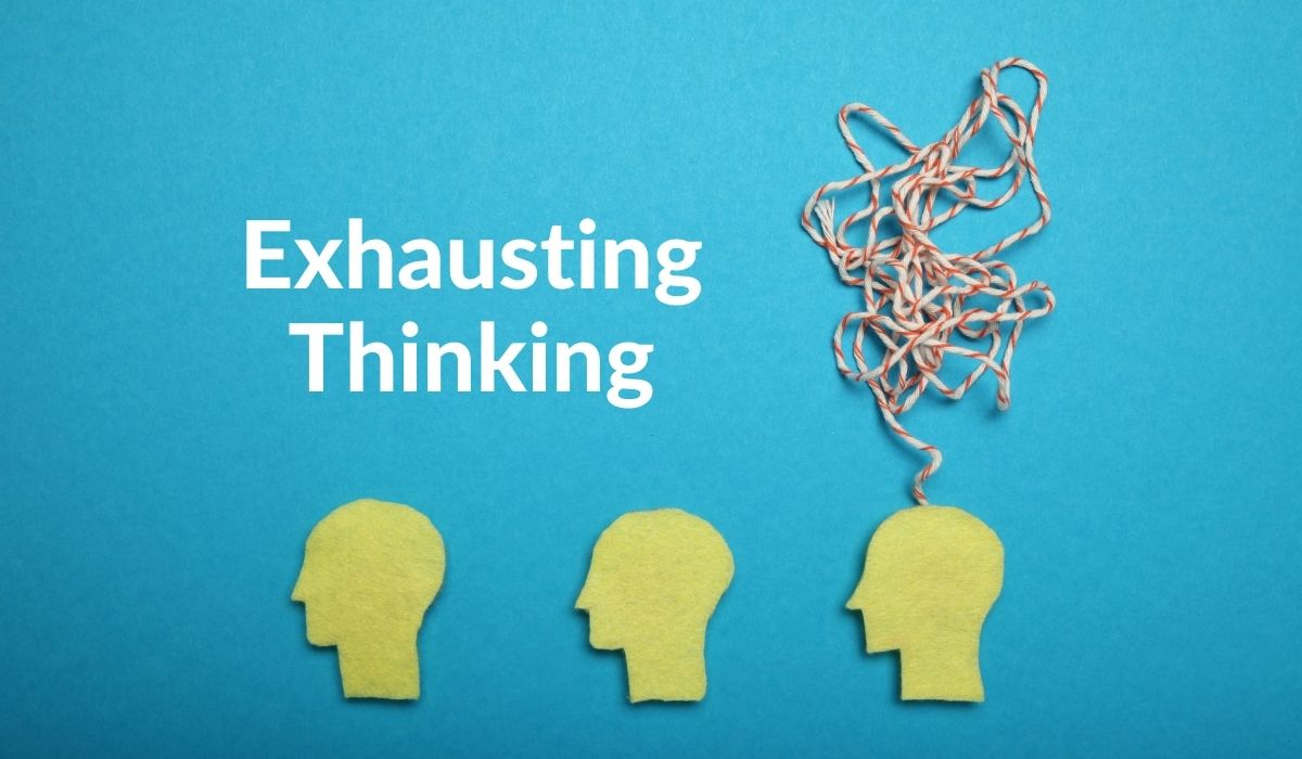 Exhausting Thinking